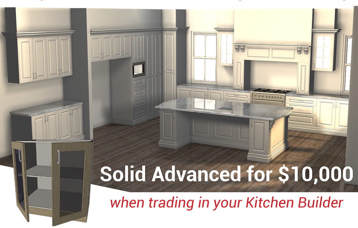 Use your Kitchen Builder to make you more money - Solid Advanced for $10,000 when trading in your kitchen builder